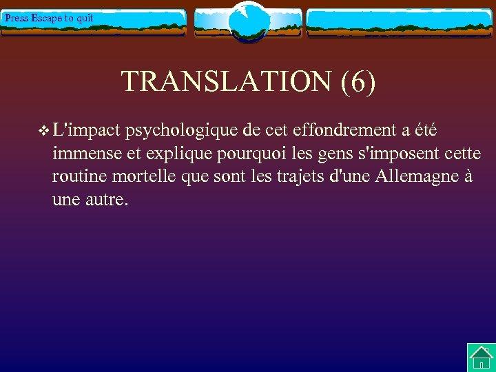 Press Escape to quit TRANSLATION (6) v L'impact psychologique de cet effondrement a été