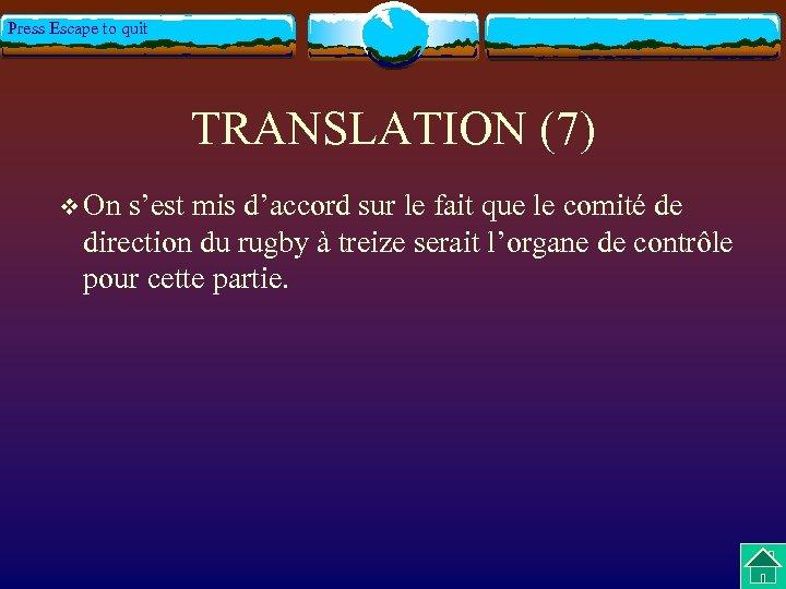 Press Escape to quit TRANSLATION (7) v On s'est mis d'accord sur le fait