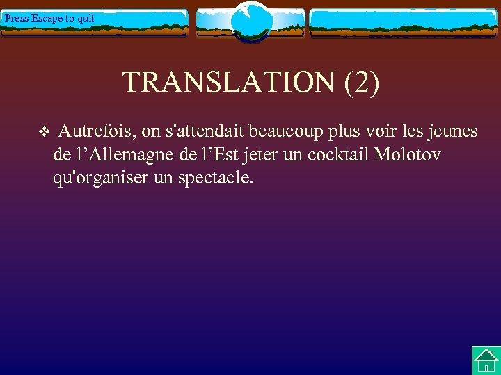 Press Escape to quit TRANSLATION (2) v Autrefois, on s'attendait beaucoup plus voir les