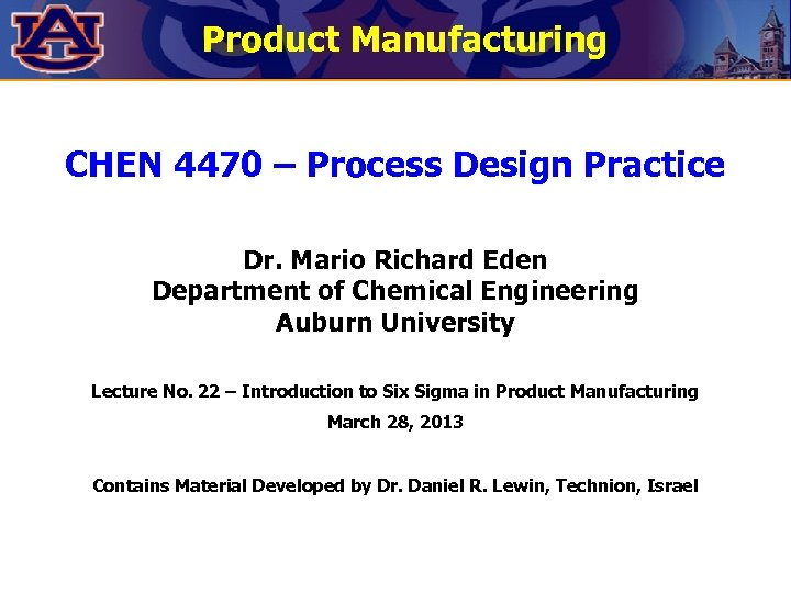 Product Manufacturing CHEN 4470 – Process Design Practice Dr. Mario Richard Eden Department of