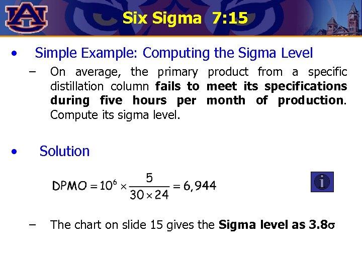 Six Sigma 7: 15 • Simple Example: Computing the Sigma Level – • On
