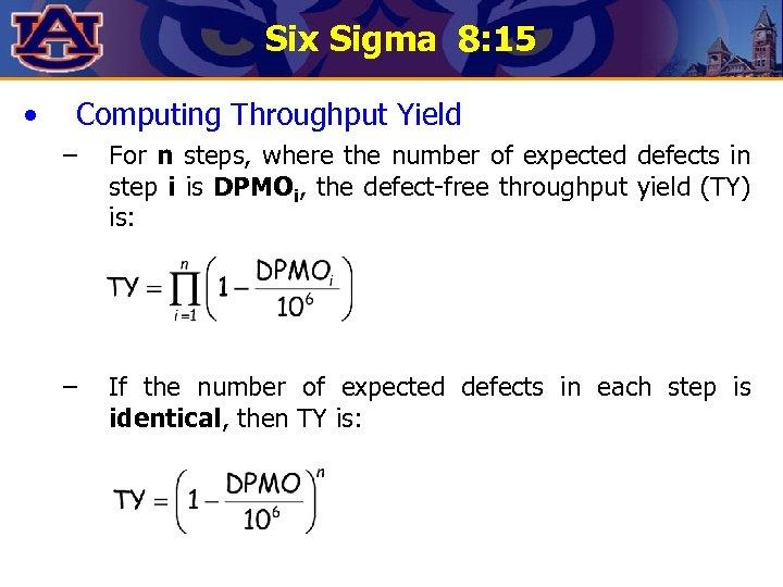 Six Sigma 8: 15 • Computing Throughput Yield – For n steps, where the