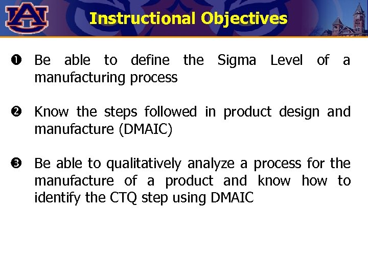 Instructional Objectives Be able to define the Sigma Level of a manufacturing process Know