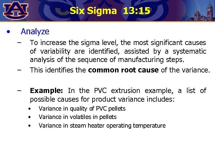 Six Sigma 13: 15 • Analyze – – – To increase the sigma level,
