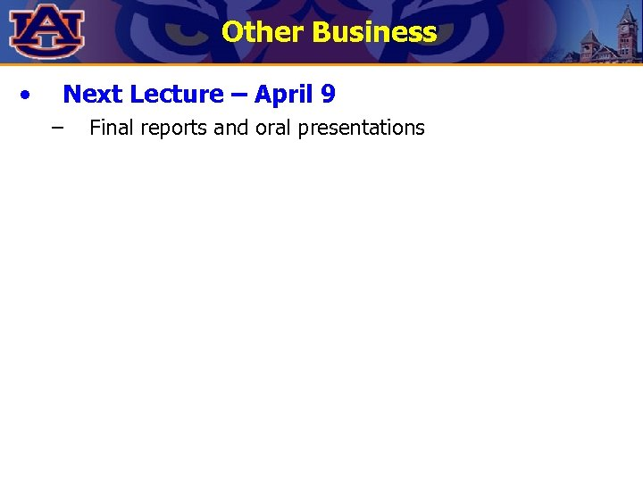 Other Business • Next Lecture – April 9 – Final reports and oral presentations