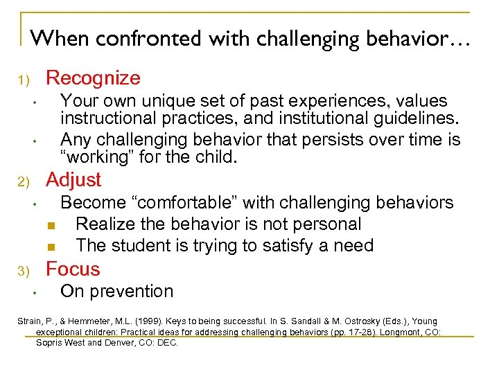 When confronted with challenging behavior… Recognize 1) • • Your own unique set of