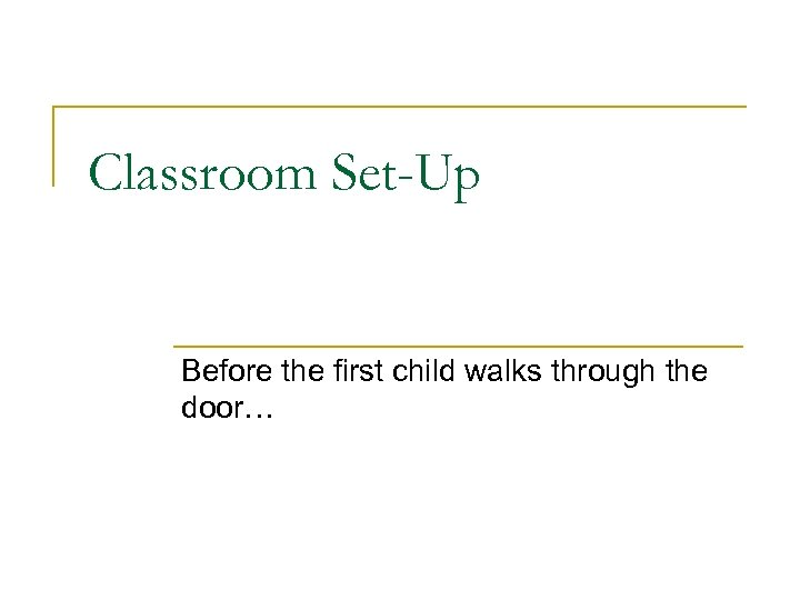 Classroom Set-Up Before the first child walks through the door…