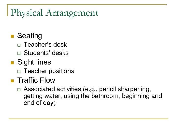 Physical Arrangement n Seating q q n Sight lines q n Teacher's desk Students'