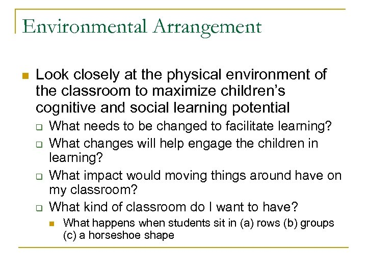 Environmental Arrangement n Look closely at the physical environment of the classroom to maximize