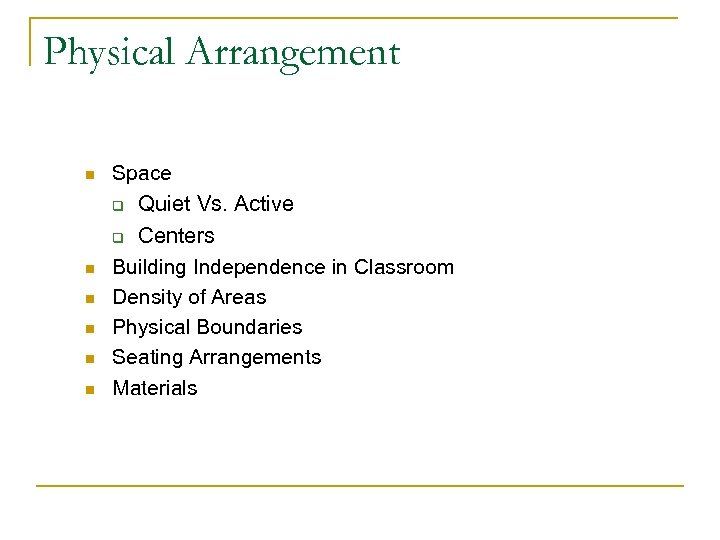 Physical Arrangement n Space q Quiet Vs. Active Centers Building Independence in Classroom Density