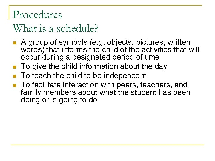 Procedures What is a schedule? n n A group of symbols (e. g. objects,