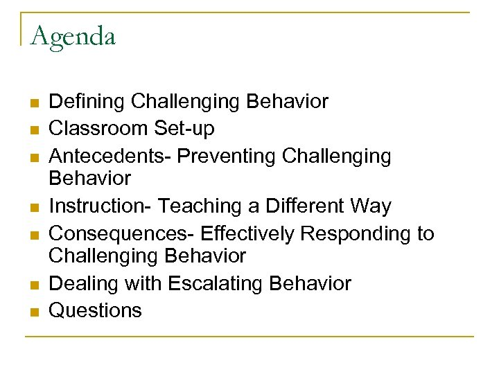Agenda n n n n Defining Challenging Behavior Classroom Set-up Antecedents- Preventing Challenging Behavior