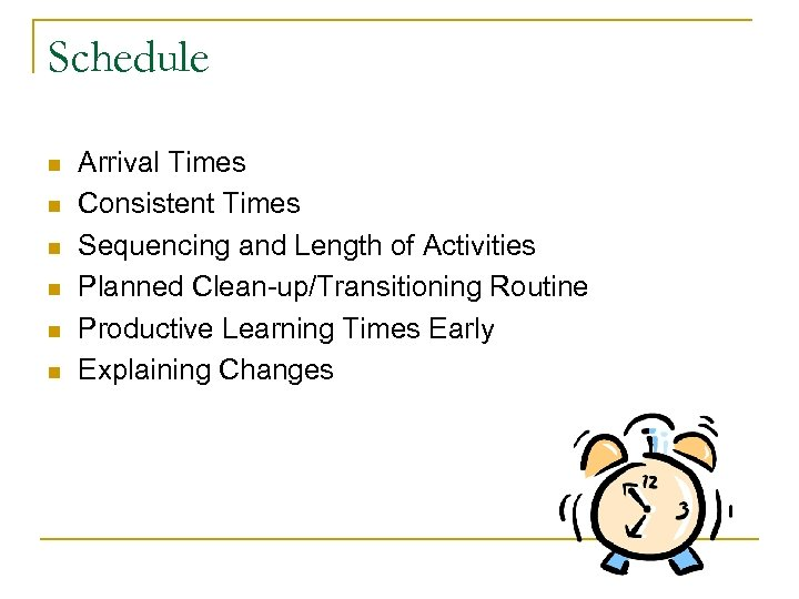 Schedule n n n Arrival Times Consistent Times Sequencing and Length of Activities Planned