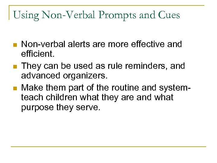 Using Non-Verbal Prompts and Cues n n n Non-verbal alerts are more effective and