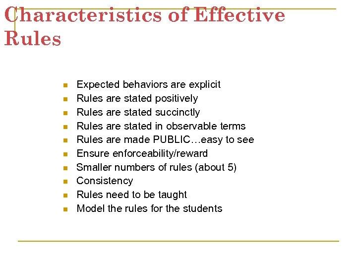 Characteristics of Effective Rules n n n n n Expected behaviors are explicit Rules