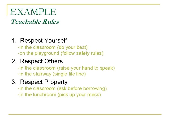 EXAMPLE Teachable Rules 1. Respect Yourself -in the classroom (do your best) -on the