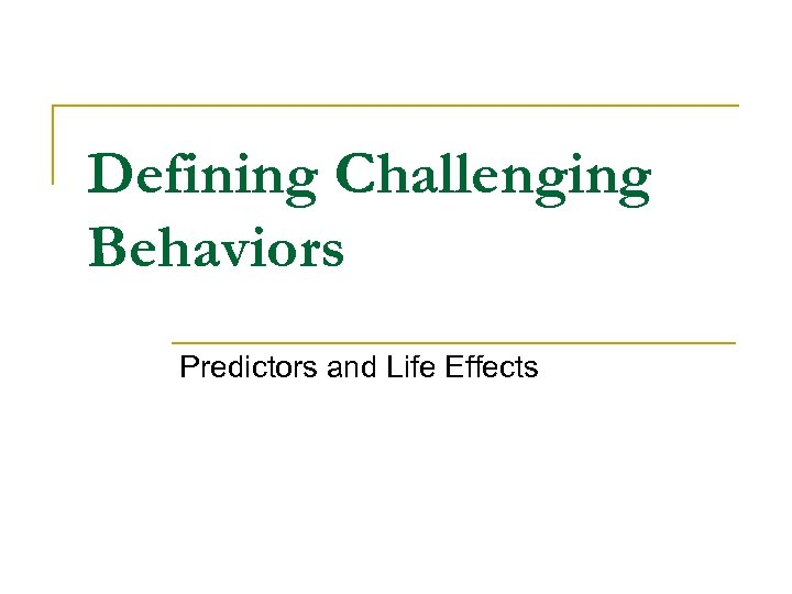 Defining Challenging Behaviors Predictors and Life Effects