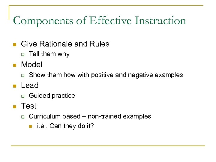 Components of Effective Instruction n Give Rationale and Rules q n Model q n