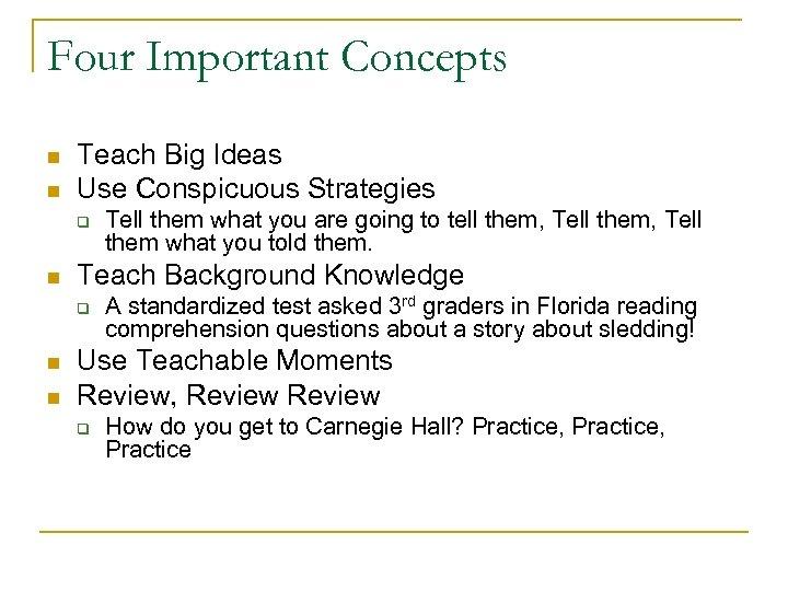 Four Important Concepts n n Teach Big Ideas Use Conspicuous Strategies q n Teach