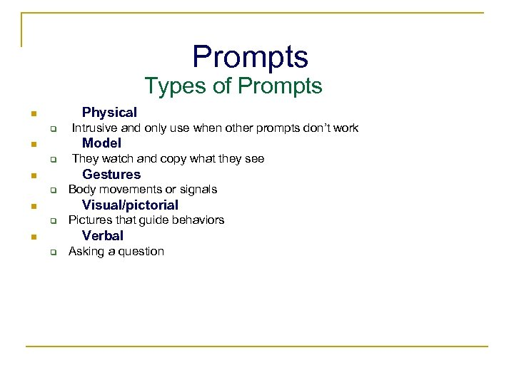 Prompts Types of Prompts Physical n q Intrusive and only use when other prompts