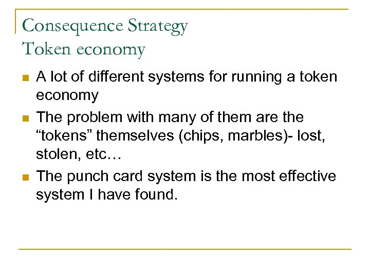 Consequence Strategy Token economy n n n A lot of different systems for running