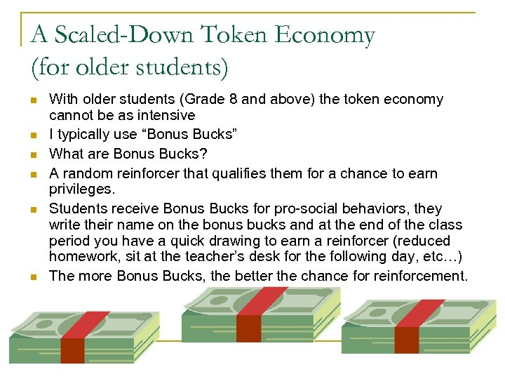 A Scaled-Down Token Economy (for older students) n n n With older students (Grade