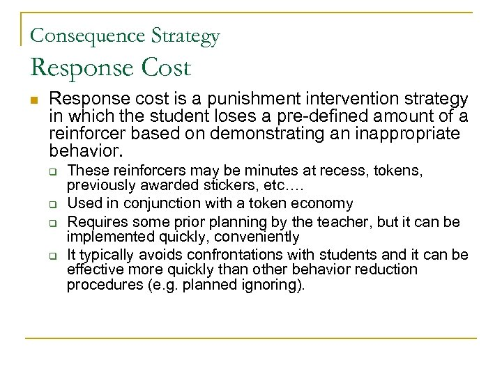 Consequence Strategy Response Cost n Response cost is a punishment intervention strategy in which