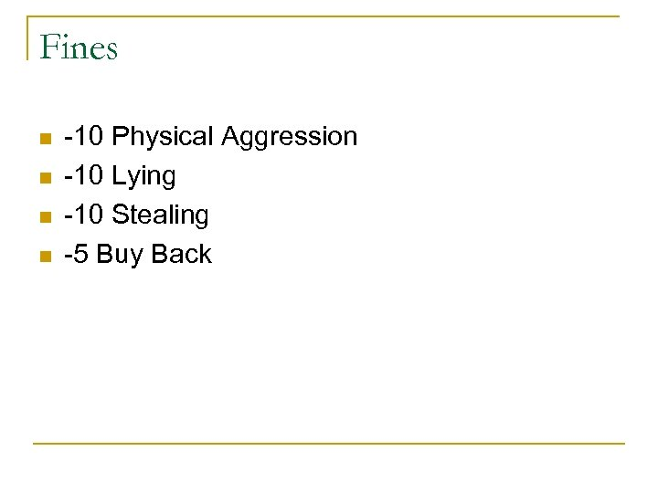 Fines n n -10 Physical Aggression -10 Lying -10 Stealing -5 Buy Back