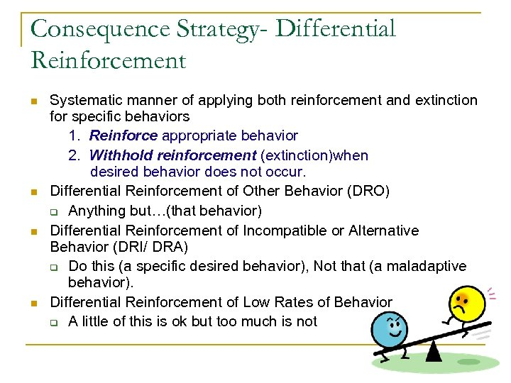 Consequence Strategy- Differential Reinforcement n n Systematic manner of applying both reinforcement and extinction