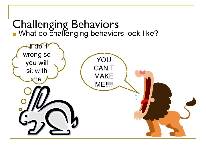 Challenging Behaviors n What do challenging behaviors look like? I'll do it wrong so