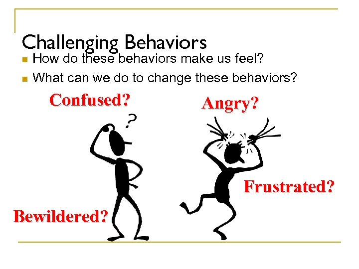 Challenging Behaviors How do these behaviors make us feel? n What can we do