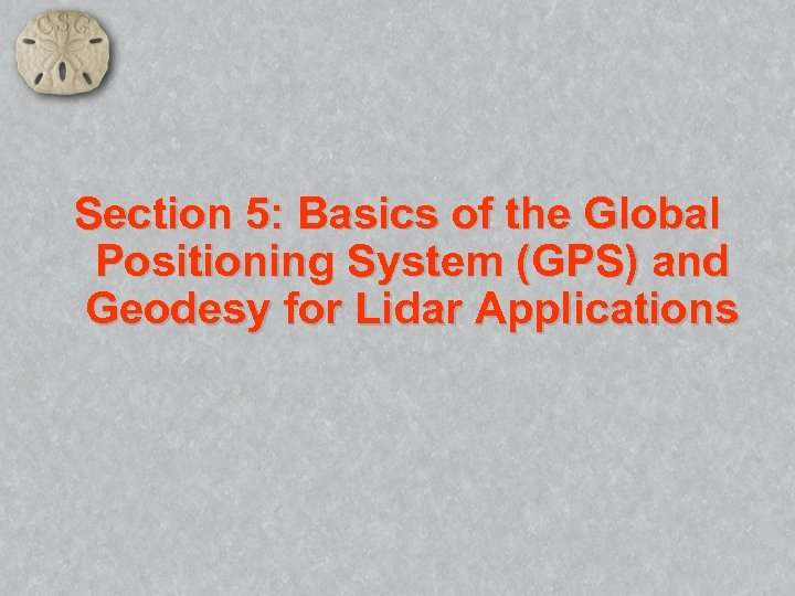 Section 5: Basics of the Global Positioning System (GPS) and Geodesy for Lidar Applications