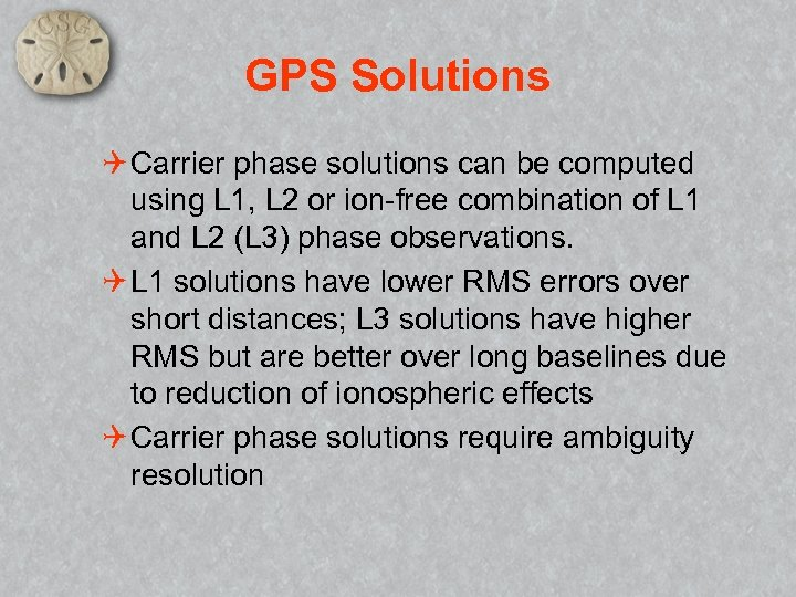 GPS Solutions Q Carrier phase solutions can be computed using L 1, L 2