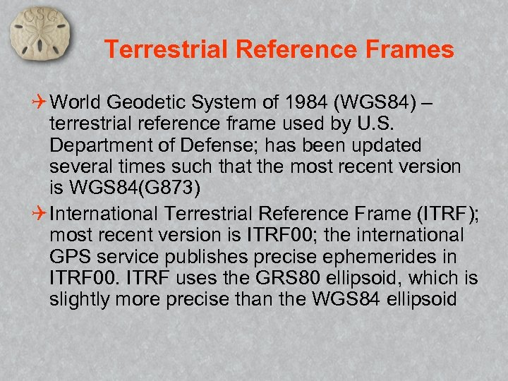 Terrestrial Reference Frames Q World Geodetic System of 1984 (WGS 84) – terrestrial reference