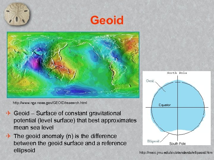 Geoid http: //www. ngs. noaa. gov/GEOID/research. html Q Geoid – Surface of constant gravitational