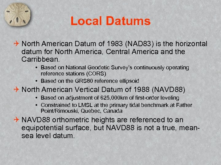 Local Datums Q North American Datum of 1983 (NAD 83) is the horizontal datum