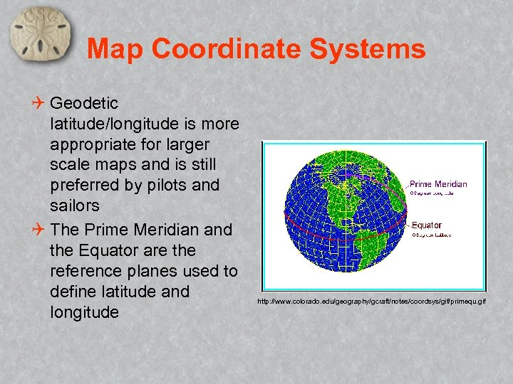 Map Coordinate Systems Q Geodetic latitude/longitude is more appropriate for larger scale maps and