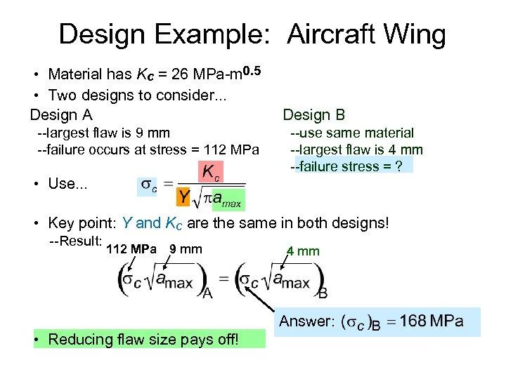 Design Example: Aircraft Wing • Material has Kc = 26 MPa-m 0. 5 •