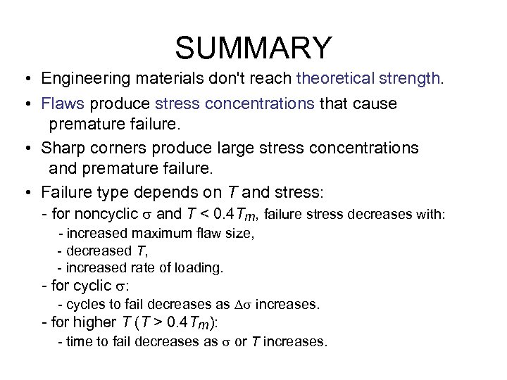 SUMMARY • Engineering materials don't reach theoretical strength. • Flaws produce stress concentrations that