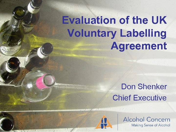 Evaluation of the UK Voluntary Labelling Agreement Don Shenker Chief Executive