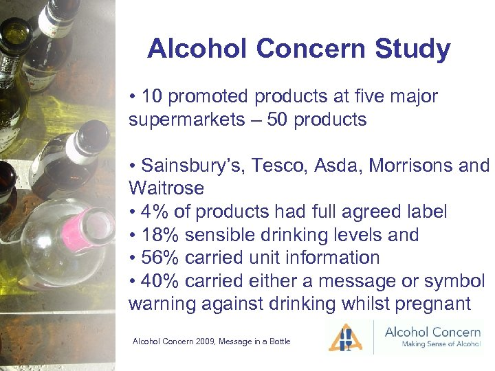 Alcohol Concern Study • 10 promoted products at five major supermarkets – 50 products