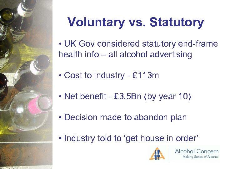 Voluntary vs. Statutory • UK Gov considered statutory end-frame health info – all alcohol