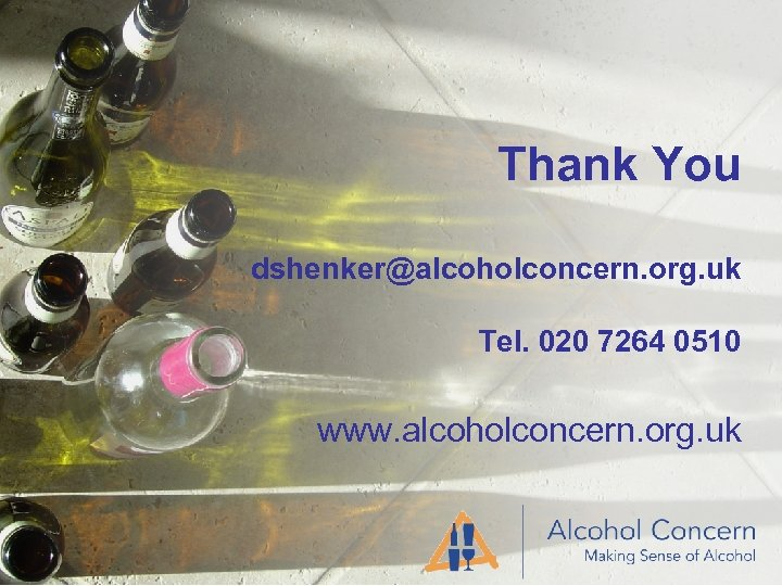 Thank You dshenker@alcoholconcern. org. uk Tel. 020 7264 0510 www. alcoholconcern. org. uk