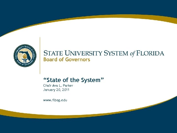 """State of the System"" Chair Ava L. Parker January 20, 2011 www. flbog. edu"
