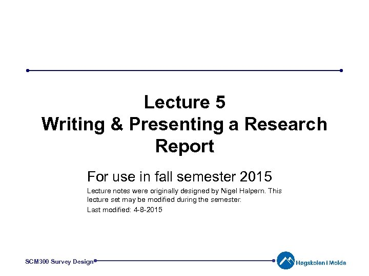 Lecture 5 Writing & Presenting a Research Report For use in fall semester 2015