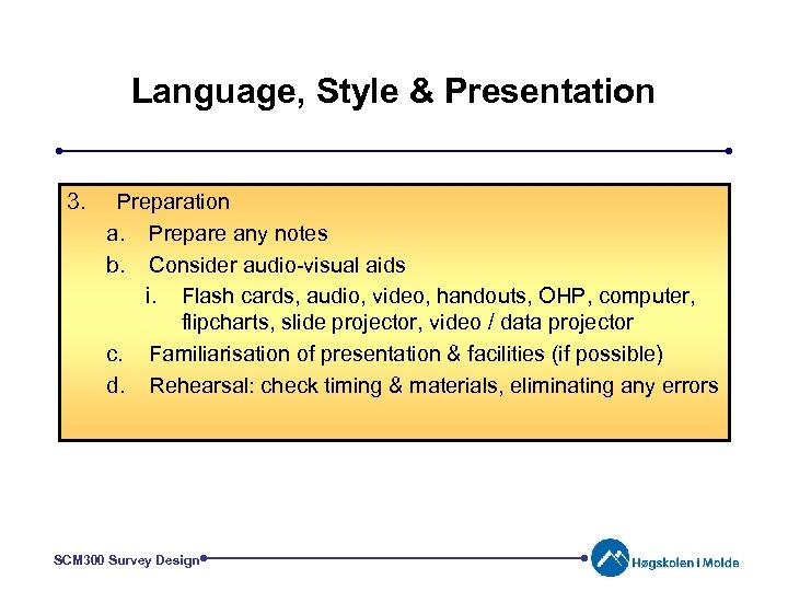 Language, Style & Presentation 3. Preparation a. Prepare any notes b. Consider audio-visual aids