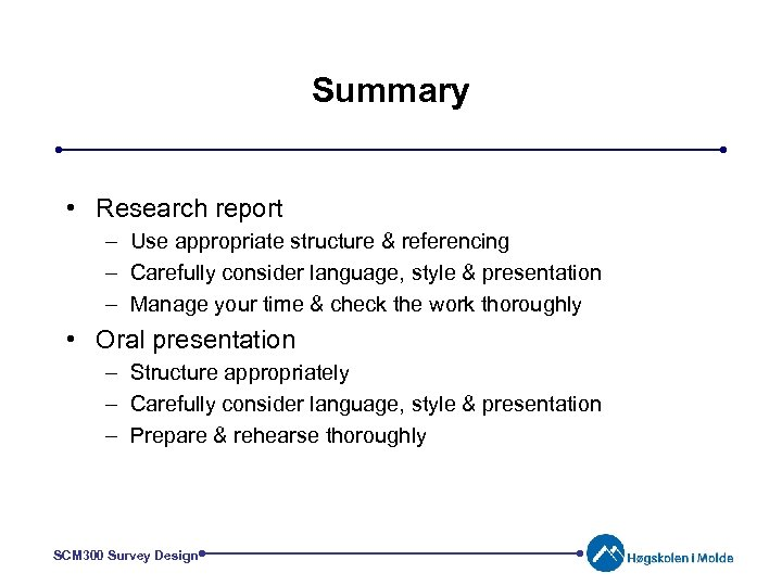 Summary • Research report – Use appropriate structure & referencing – Carefully consider language,
