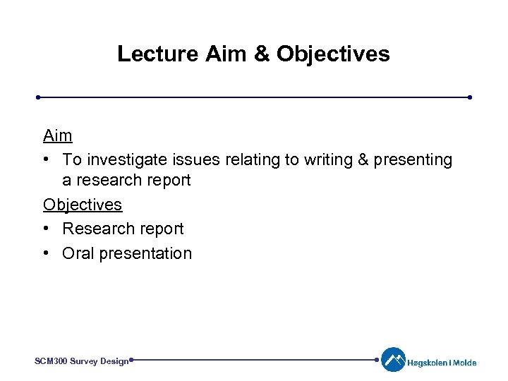 Lecture Aim & Objectives Aim • To investigate issues relating to writing & presenting