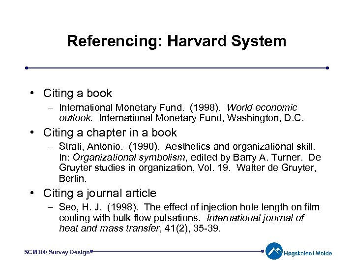 Referencing: Harvard System • Citing a book – International Monetary Fund. (1998). World economic