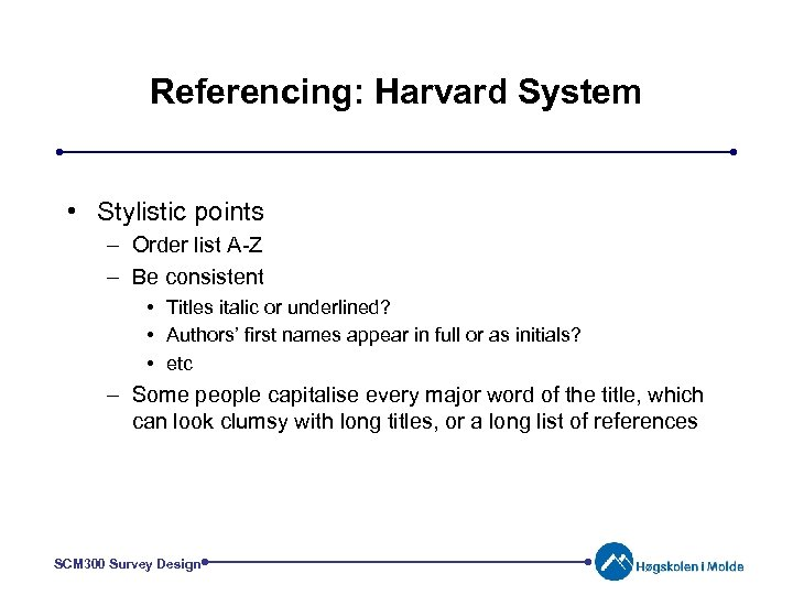 Referencing: Harvard System • Stylistic points – Order list A-Z – Be consistent •